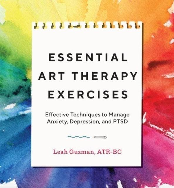 Leah Guzman, ATR-BC  Essential Art Therapy Exercises 1