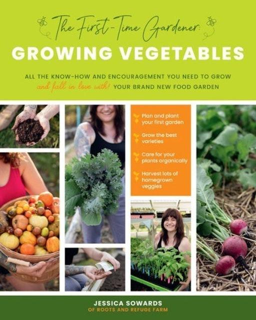 Jessica Sowards The First-time Gardener: Growing Vegetables 1