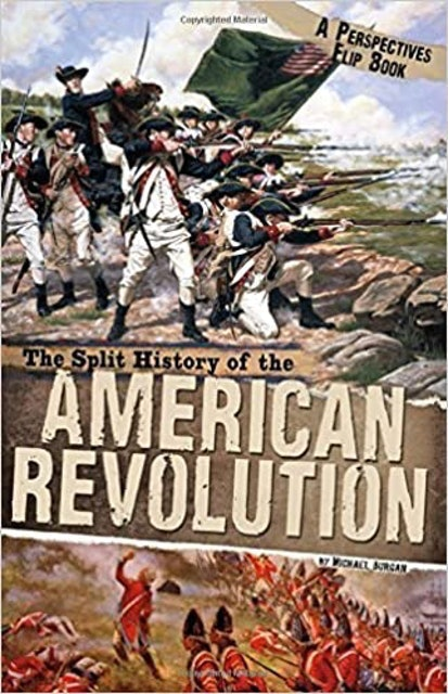 Michael Burgan The Split History of the American Revolution 1