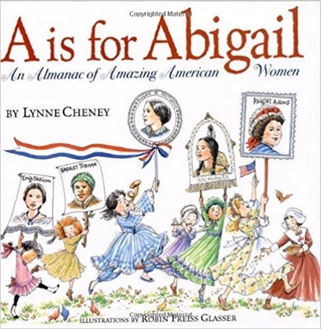 Lynne Cheney A is for Abigail: An Almanac of Amazing American Women 1